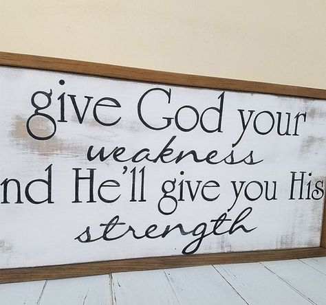 Give God your weakness - Inspirational Sign - Christian decor - Rustic wood sign w/frame Wood Signs Sayings, Diy Wood Signs, Rustic Wood Signs, Pallet Signs, Sign Quotes, Rustic Decor, Country Wood Signs, Fence Signs, Farmhouse Decor