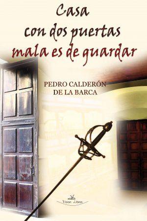 Casa Con Dos Puertas Mala Es De Guardar De Calderón De La Barca Pedro Puertas Pericos Malo