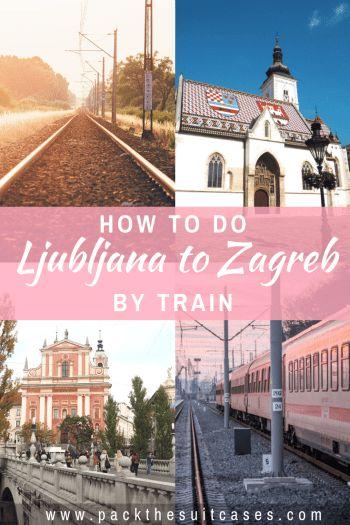 How To Do A Ljubljana To Zagreb Train Adventure Pack The Suitcases Train Adventure Ljubljana Slovenia Travel