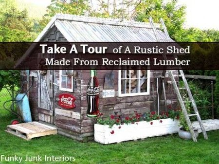 Take A Tour – Rustic Shed Made From Reclaimed Lumber