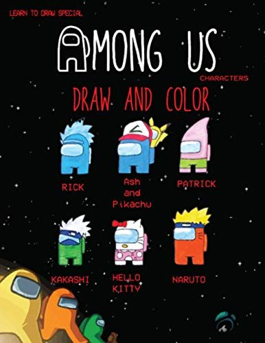 Among Us Draw And Color Learn To Draw Eight Unique Among Us Characters Coloring Book 30 Plus Among Us Iconic Coloring Books Character Drawing Learn To Draw