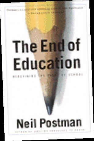 Ebook Pdf Epub Download The End Of Education Redefining The Value Of School By Neil Postman Education Postman Book Community