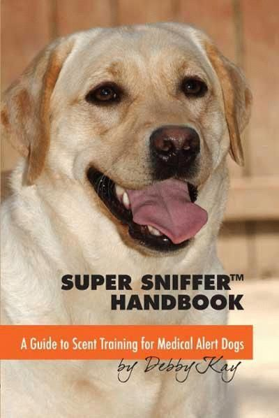 Super Sniffer Handbook A Guide To Scent Training For Medical