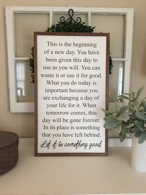 This is the beginning of a new day wooden sign Measurements 30.5H x 18.5W Sizes may vary slightly up to 1/2 inch. Frame is stained special walnut. Select white or black sign at checkout. Lettering will be reverse color of sign choice. (ex. if white sign is select lettering will be black) Sign comes