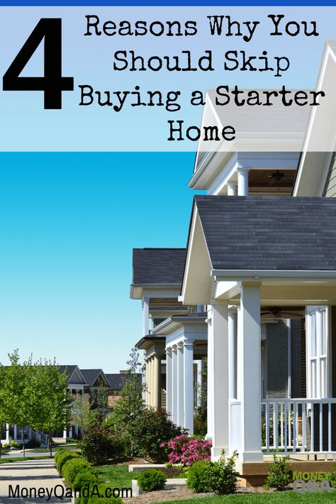 Top 4 Reasons Why You Should Skip Buying a Starter Home