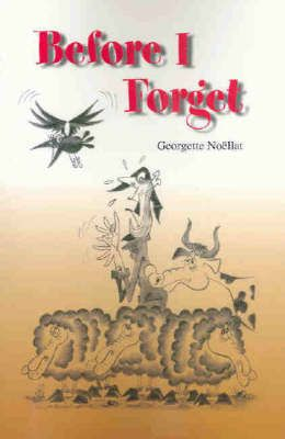 Before I Forget Georgette Noellat  RRP ($A) 14.95 P/B Publisher: Hybrid Publishers ISBN: 9781876462291