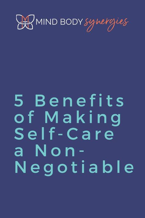 5 Benefits of Making Self-Care Non-Negotiable // Mind Body Synergies -- #mindset #healthy #selfcare #selflove