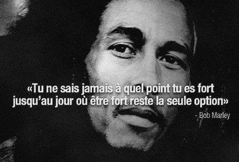 """"""" Tu ne sais jamais à quel point tu es fort jusqu'au jour où être fort reste la seule option """" - Bob Marley #citation #quotes"""