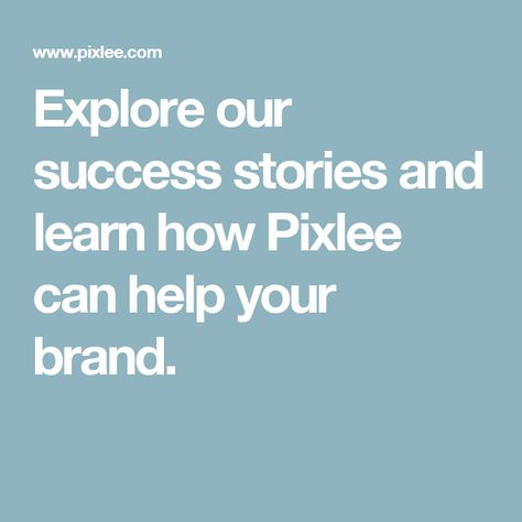Explore Our Success Stories And Learn How Pixlee Can Help Your Brand