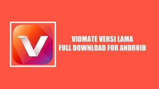 Download Aplikasi Vidmate Versi Lama Ful Apk For Android Aplikasi Youtube Video