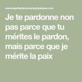 Je Te Pardonne Non Pas Parce Que Tu Mérites Le Pardon Mais