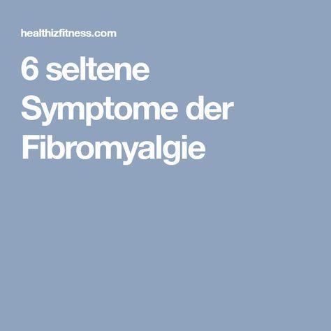 6 seltene Symptome der Fibromyalgie