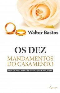 Livro Os Dez Mandamentos Do Casamento Walter Bastos Download