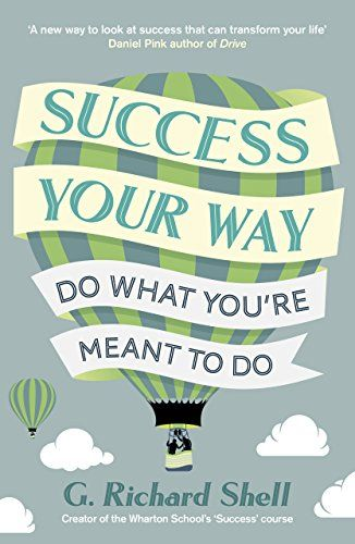 Success Your Way Do What You Re Meant To Do By G Richard Shell Penguin Books Ltd Isbn 10 0241002850 Isbn 13 0241002 School Success Success Life Success