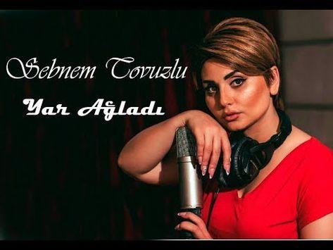 Sebnem Tovuzlu Yar Agladi Youtube Muzik