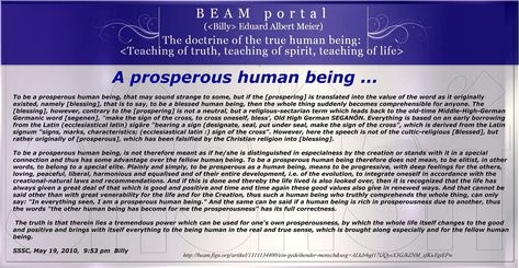 A prosperous human being ...   To be a prosperous human being, that may sound strange to some, but if the [prospering] is translated into the value of the word as it originally existed, namely [blessing], that is to say, to be a blessed human being, then the whole thing suddenly becomes comprehensible for anyone. The [blessing], however, contrary to the [prospering] is not a neutral, but a religious-sectarian term which leads back to the old-time Middle-High-German Germanic word [segenen],