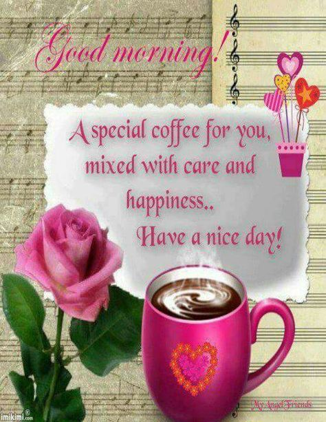Good Morning Dear! A special coffee for you, Mixed with care and happiness... Have a lovely morning dear friends...