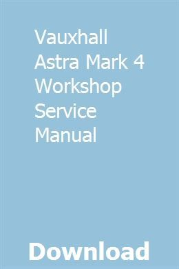 Vauxhall Astra Mark 4 Workshop Service Manual Vauxhall Astra Vauxhall Turbo Service