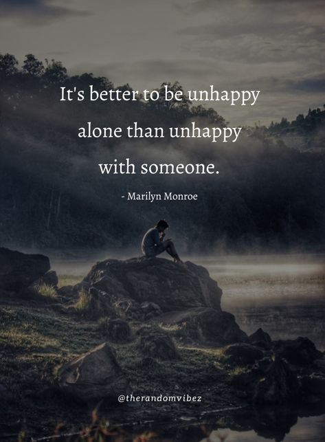 It's better to be unhappy alone than unhappy with someone.- Marilyn Monroe #Lonelinessquotes #Beinglonelyquotes #Lifequotes #Feelinglonelyquotes #Sadlonelyquotes #Quotes #Alonequotes #Beingalonequotes #Sadquotes #Shortlonelyquotes #Feelingalonequotes #Lonelyquotesimages #Lonelyinlovequotes #Lonelyinrelationshipquotes #Inspirationallovequotes #Realityquotes #Wisdomquotes #Relatablequotes #Jayshettyquotes #Deepquotes #Emotionalquotes #Goodquotes #Quoteoftheday #Quotesandsayings #therandomvibez