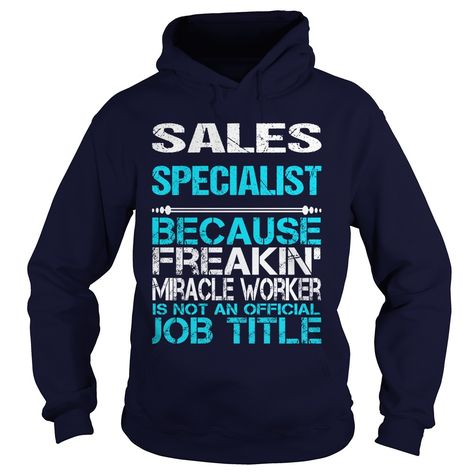 SALES SPECIALIST Because FREAKING Miracle Worker Isn't An Official Job Title…