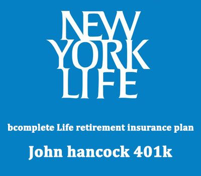 BcompleteCom  New York Life K  John Hancock K Bcomplete