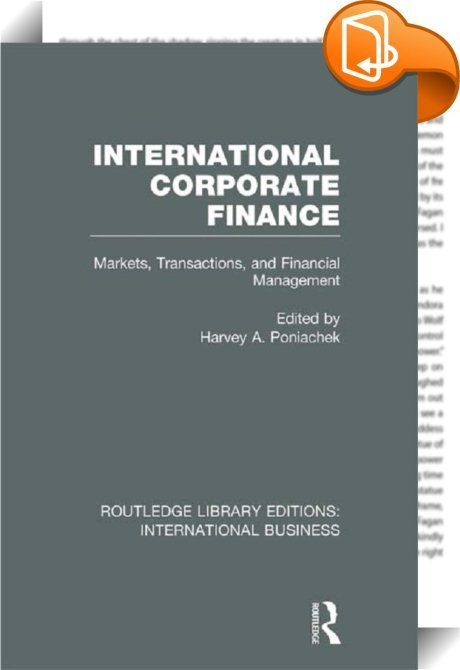 International Corporate Finance (RLE International Business)    ::  <P>This thorough, comprehensive introduction to international financial management provides an expert guide to the workings of international capital markets, the financing of international business, the complexities of international taxation and the use of financial instruments such as swaps and options. Written by professionals, the book guides the reader through each key topic, targeting the issues underpinning succe...