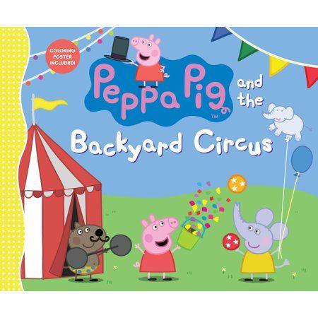 Peppa Pig Peppa Pig And The Backyard Circus Hardcover Walmart Com Hardcover Book Of Circus Book Sale