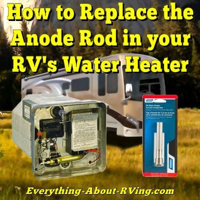 How Often Do I Need To Replace The Anode Rod In My Rv S Water Heater Rv Water Heater Rv Water Rv Camping