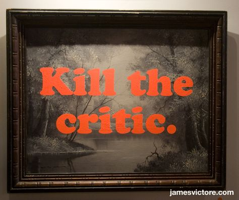 """Kill the critic.  35""""x29"""" (Screen print on painting)  $SOLD  #jamesvictore"""