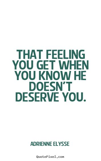 List Of Pinterest You Deserve Better Relationships Quotes Feelings