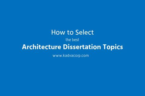 How To Select The Best Architecture Dissertation Topic For Final Year Thesi Architectural Of