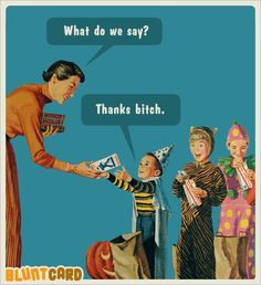 Thanks Bitch Funny Quotes Quote Candy Kids Halloween Halloween Pictures Happy  Halloween Halloween Images Halloween Quotes