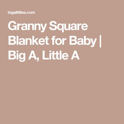 Granny Square Blanket for Baby   Big A, Little A