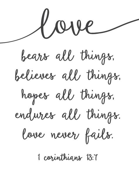 "Love quote idea - ""Love bears all things, believes all things, hopes all things, endures all things. Love never fails."" {Courtesy of Sincerely, Sara D}"