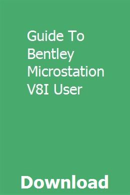 Guide To Bentley Microstation V8I User hydrerewarc t