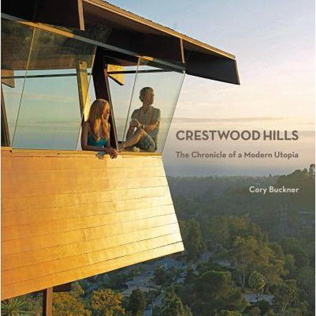 Crestwood Hills The Chronicle Of A Modern Utopia Paperback Walmart Com In 2020 Los Angeles Homes Mid Century Architecture Modern