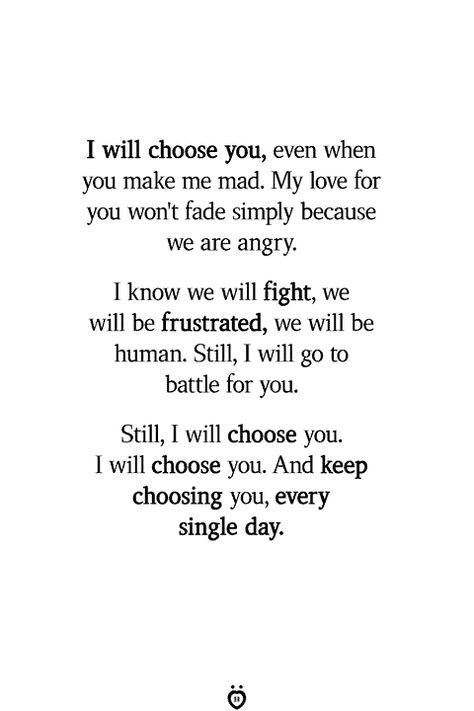 I Will Choose You, Even When You Make Me Mad