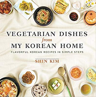 Vegetarian Dishes From My Korean Home Flavorful Korean Recipes In Simple Steps Shin Kim 978099 Korean Vegetarian Recipes Vegan Korean Food Vegetarian Dishes
