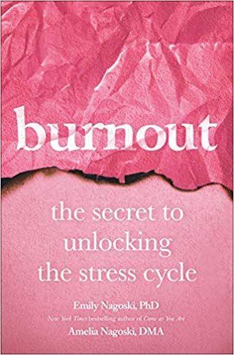 Burnout The Secret To Unlocking The Stress Cycle Emily Nagoski