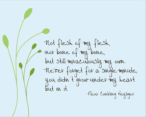 Not flesh of my flesh -- Fleur Conkling Heyliger adoption quote. $18.00, via Etsy.