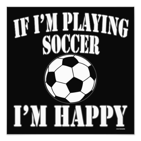 Soccer Ball Player If Im Playing Soccer Im Happy Photo Print
