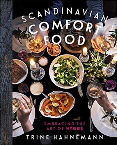 Scandinavian Comfort Food Embracing The Art Of Hygge Trine Hahnemann Columbus Leth 9781849498593 Amazon Scandinavian Cookbooks Comfort Food New Cookbooks