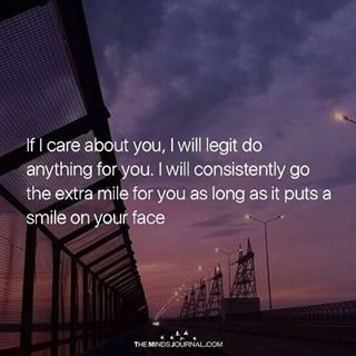 If I Care About You I Will Legit Do Anything For You I Care Quotes Done Caring Quotes Care About You Quotes