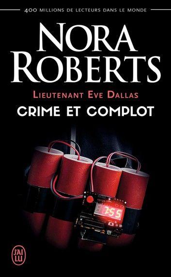 Lieutenant Eve Dallas Tome 47 Crime Et Complot Nora Roberts