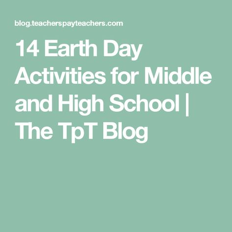 14 Earth Day Activities For Middle And High School With Images