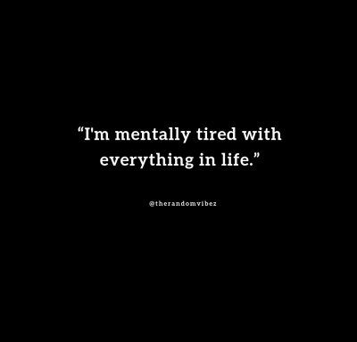 65 Mentally Tired And Exhausted Quotes For Drained Minds Exhausted Quotes Mentally Tired Tired Quotes Emotionally