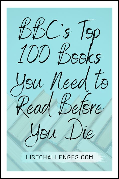 Bbc S Top 100 Books You Need To Read Before You Die 100 Books To