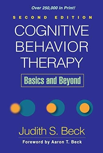 Cognitive Behavior Therapy Second Edition Basics And Beyond Judith S Beck Aaron T Beck 9781609185046 In 2021 Cognitive Behavior Behavior Therapy Cognitive Therapy