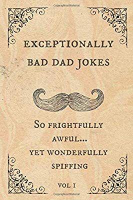 Exceptionally Bad Dad Jokes So Frightfully Awful Yet Wonderfully Spiffing Spiffy Mcchappy 9781099879968 Amazon Com Books Bad Dad Jokes Dad Jokes Jokes