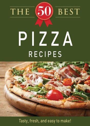 the 50 best pizza recipes ebook by adams media rakuten kobo delicious pizza recipes delicious pizza recipes pinterest